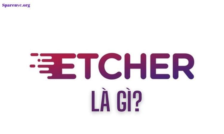 Giới thiệu Etcher là gì