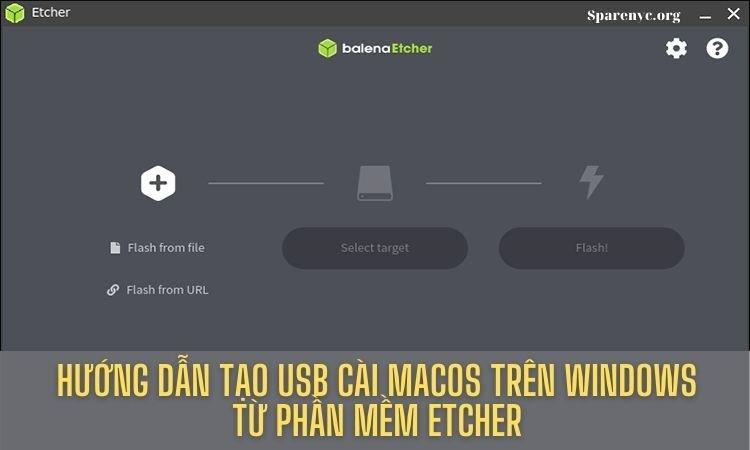 Hướng dẫn tạo USB cài Mac trên Windows từ phần mềm Etcher