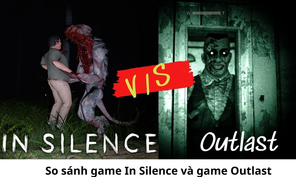 So sánh game In Silence và game Outlast